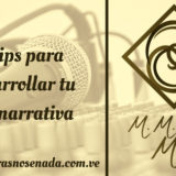 5 tips para desarrollar tu voz narrativa